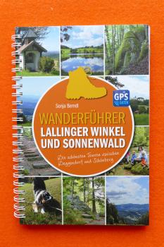 Wanderführer für wenig bekannte Regionen im Bayerischen Wald: Lallinger Winkel und Sonnenwald.